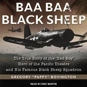 """Baa Baa Black Sheep: The True Story of the 'Bad Boy' Hero of the Pacific Theatre and His Famous Black Sheep Squadron Audiobook, by Gregory """"Pappy"""" Boyington"""
