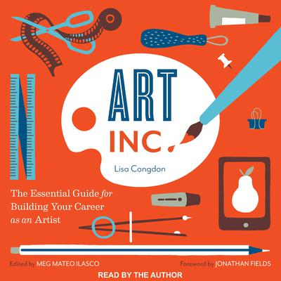 Art, Inc.: The Essential Guide for Building Your Career as an Artist Audiobook, by Lisa Congdon