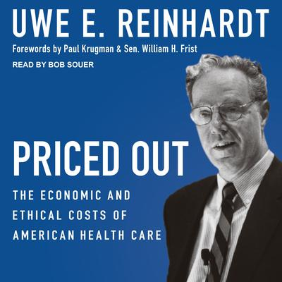 Priced Out: The Economic and Ethical Costs of American Health Care Audiobook, by Uwe E. Reinhardt