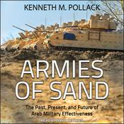 Armies of Sand: The Past, Present, and Future of Arab Military Effectiveness Audiobook, by Kenneth M. Pollack
