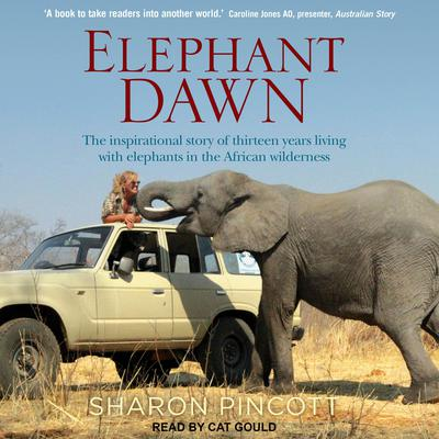 Elephant Dawn: The Inspirational Story of Thirteen Years Living with Elephants in the African Wilderness Audiobook, by Sharon Pincott