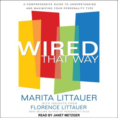 Wired That Way: A Comprehensive Guide to Understanding and Maximizing Your Personality Type Audiobook, by Marita Littauer