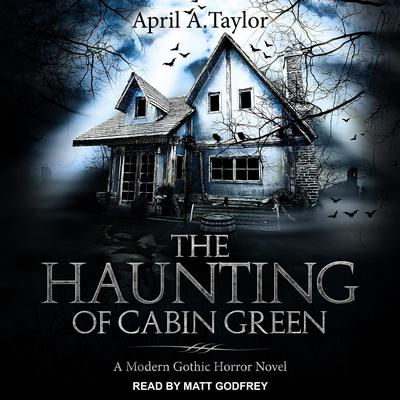 The Haunting of Cabin Green: A Modern Gothic Horror Novel Audiobook, by April A. Taylor