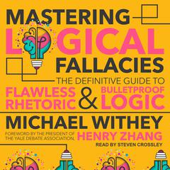Mastering Logical Fallacies: The Definitive Guide to Flawless Rhetoric and Bulletproof Logic Audiobook, by Michael Withey