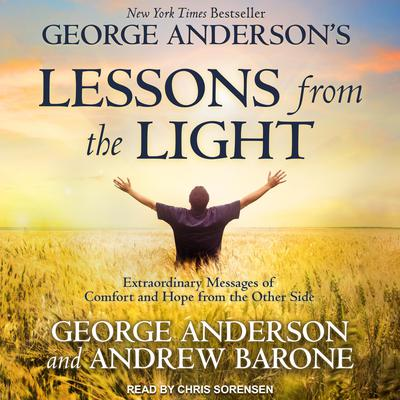 George Anderson's Lessons from the Light: Extraordinary Messages of Comfort and Hope from the Other Side Audiobook, by