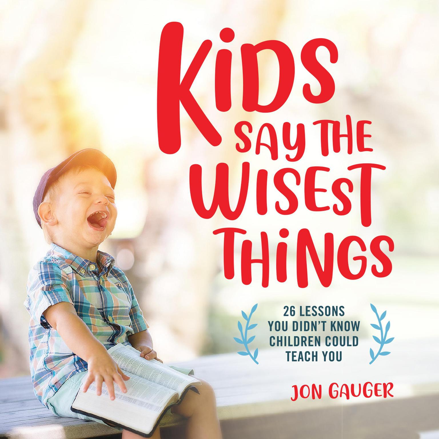 Printable Kids Say the Wisest Things: 26 Lessons You Didn't Know Children Could Teach You Audiobook Cover Art