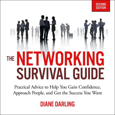 The Networking Survival Guide, Second Edition: Practical Advice to Help You Gain Confidence, Approach People, and Get the Success You Want Audiobook, by Diane Darling