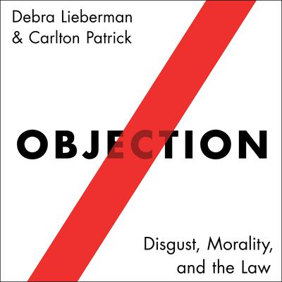 Objection: Disgust, Morality, and the Law Audiobook, by Carlton Patrick
