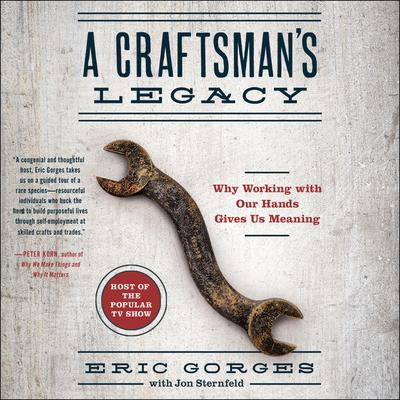 A Craftsman's Legacy: Why Working with Our Hands Gives Us Meaning Audiobook, by Eric Gorges
