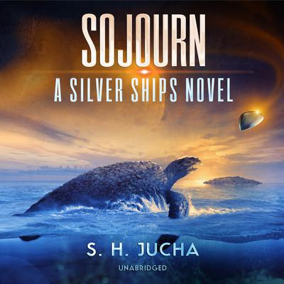 Sojourn: A Silver Ships Novel Audiobook, by Scott H.  Jucha