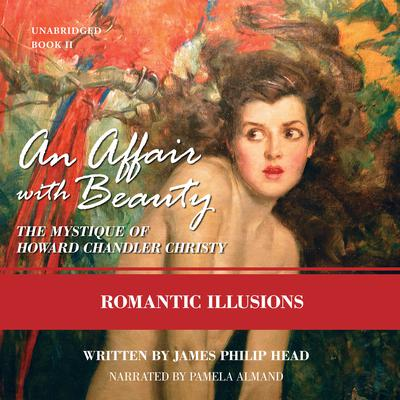 An Affair with Beauty: The Mystique of Howard Chandler Christy: Romantic Illusions Audiobook, by James Philip Head