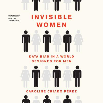 Invisible Women: Data Bias in a World Designed for Men Audiobook, by Caroline Criado Perez