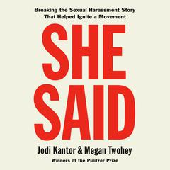 She Said: Breaking the Sexual Harassment Story That Helped Ignite a Movement Audiobook, by Jodi Kantor, Megan Twohey
