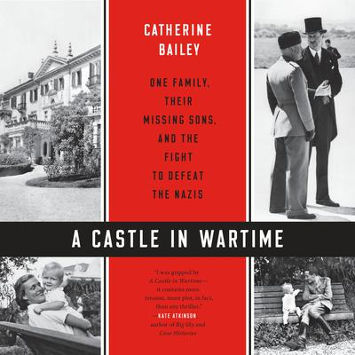 A Castle in Wartime: One Family, Their Missing Sons, and the Fight to Defeat the Nazis Audiobook, by Catherine Bailey