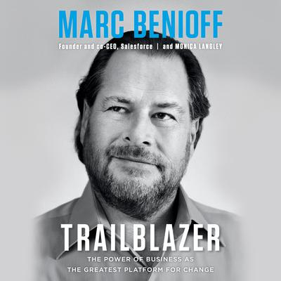 Trailblazer: The Power of Business as the Greatest Platform for Change Audiobook, by Marc Benioff