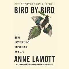 Bird by Bird: Some Instructions on Writing and Life Audiobook, by Anne Lamott
