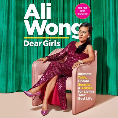 Dear Girls: Intimate Tales, Untold Secrets, and Advice for Living Your Best Life Audiobook, by Ali Wong