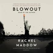Blowout: Corrupted Democracy, Rogue State Russia, and the Richest, Most Destructive  Industry on Earth Audiobook, by Rachel Maddow