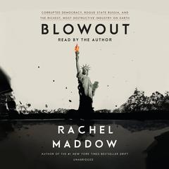 Blowout: Corrupted Democracy, Rogue State Russia, and the Richest, Most Destructive  Industry on Earth Audiobook, by