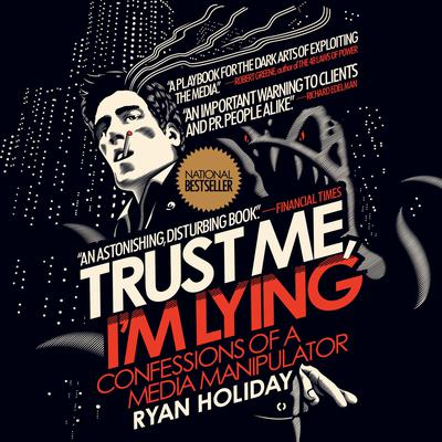 Trust Me, Im Lying: Confessions of a Media Manipulator Audiobook, by Ryan Holiday