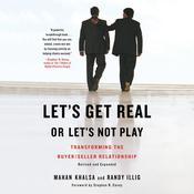 Let's Get Real or Let's Not Play: Transforming the Buyer/Seller Relationship Audiobook, by Mahan Khalsa, Randy Illig