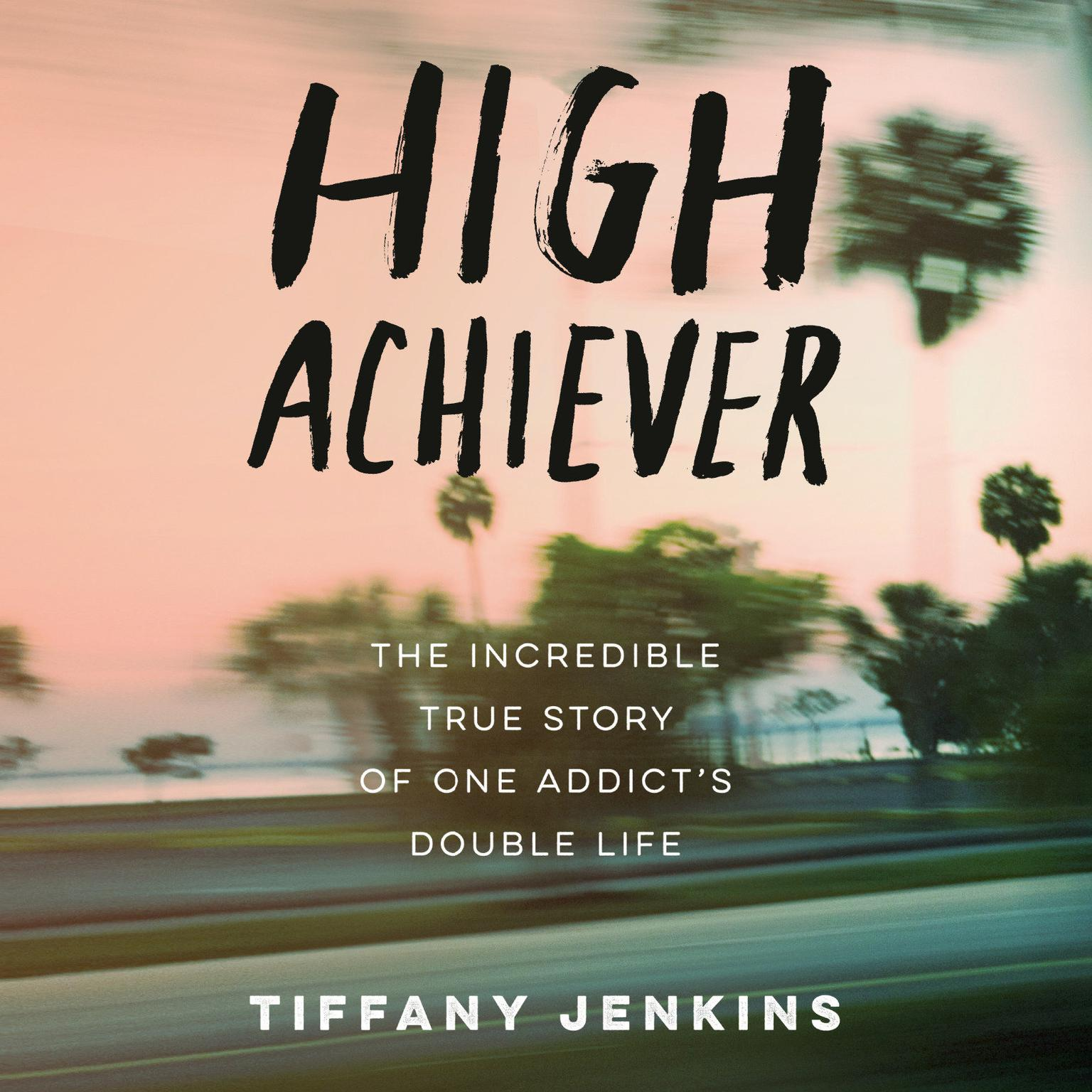 Printable High Achiever: The Incredible True Story of One Addict's Double Life Audiobook Cover Art