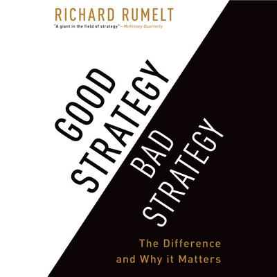 Good Strategy Bad Strategy: The Difference and Why It Matters Audiobook, by Richard Rumelt