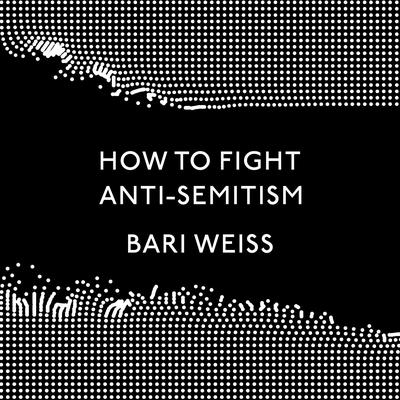 How to Fight Anti-Semitism Audiobook, by Bari Weiss