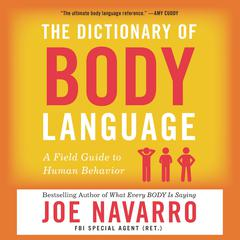 The Dictionary of Body Language: A Field Guide to Human Behavior Audiobook, by Joe Navarro