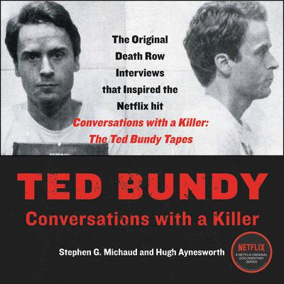 Ted Bundy: Conversations with a Killer Audiobook, by Stephen G. Michaud