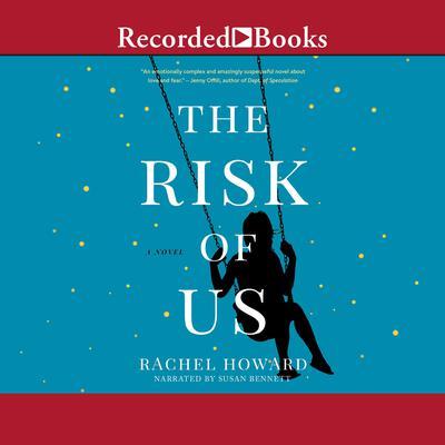 The Risk of Us Audiobook, by Rachel Howard