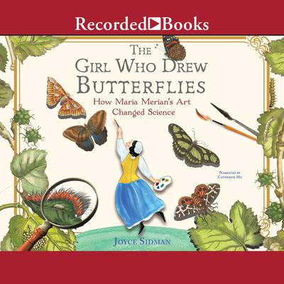 The Girl Who Drew Butterflies: How Maria Merians Art Changed Science Audiobook, by Joyce Sidman