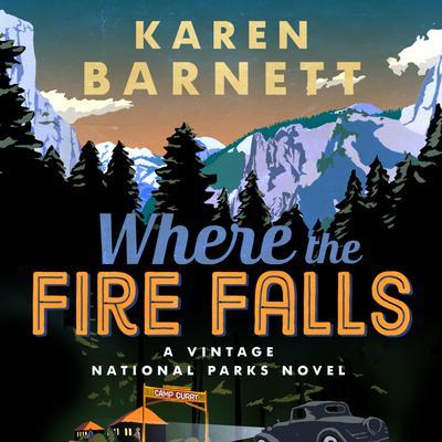 Where the Fire Falls: A Vintage National Parks Novel Audiobook, by Karen Barnett