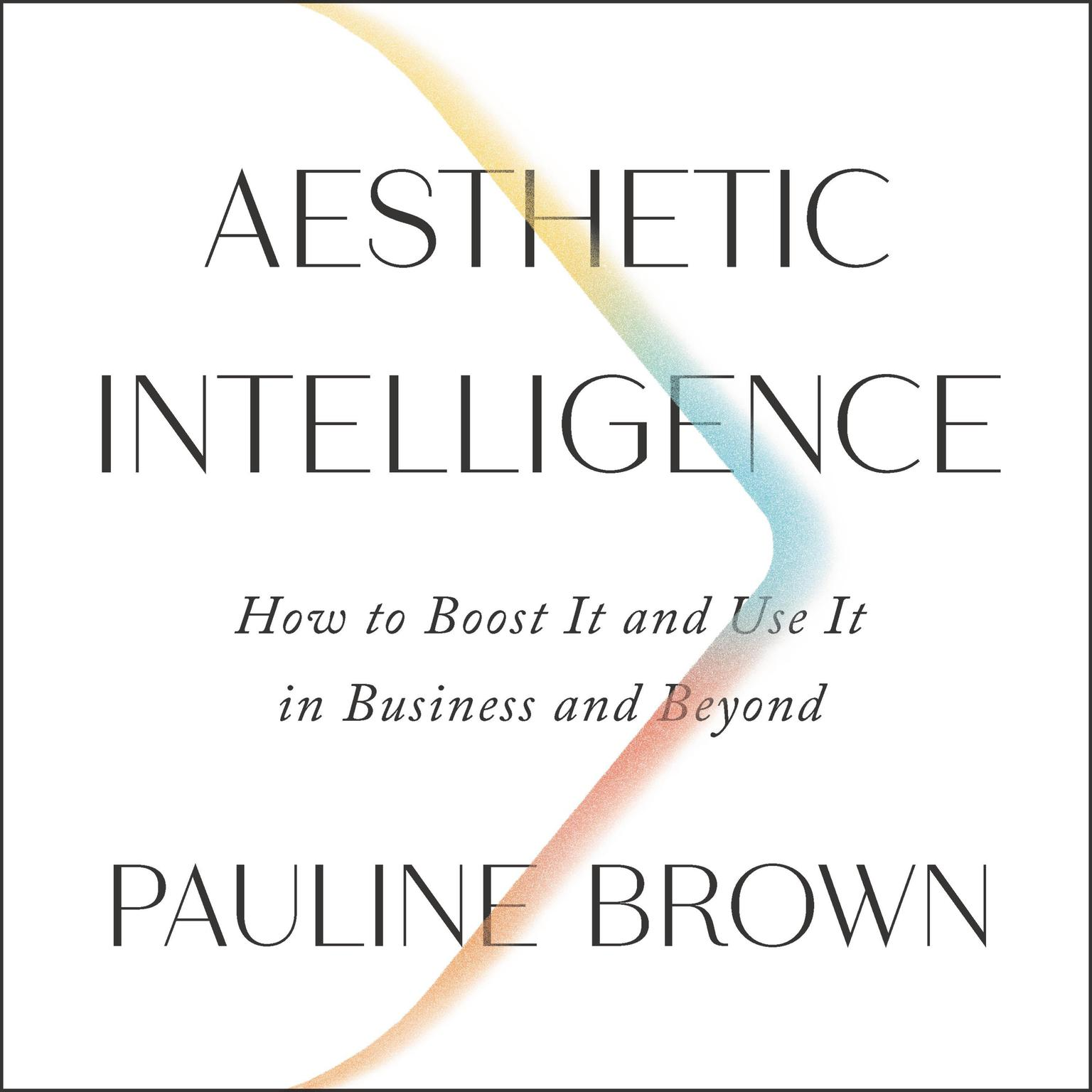 Printable Aesthetic Intelligence: How to Boost It and Use It in Business and Beyond Audiobook Cover Art