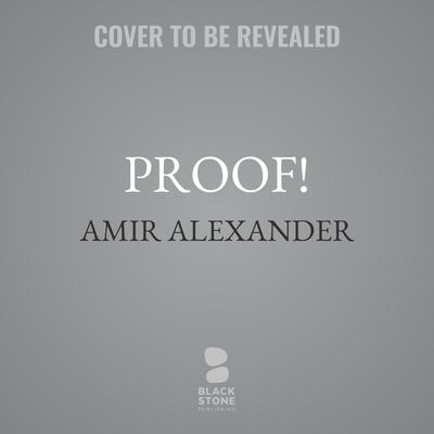 Proof!: How the World Became Geometrical Audiobook, by Amir Alexander