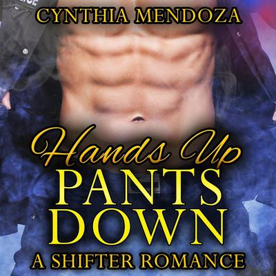 Hands Up, Pants Down : Bear Shapeshifter Police Romance Audiobook