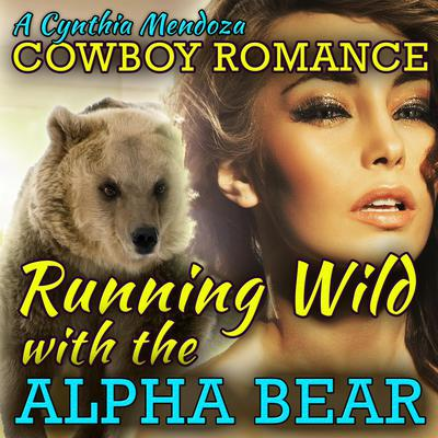 Cowboy Romance: Running Wild with The Alpha Bear Audiobook, by
