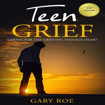 Teen Grief: Caring for the Grieving Teenage Heart Audiobook, by