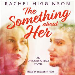 The Something about Her Audiobook, by Rachel Higginson