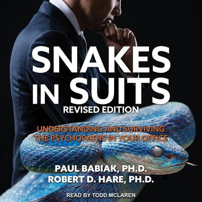 Snakes in Suits, Revised Edition: Understanding and Surviving the Psychopaths in Your Office Audiobook, by Paul Babiak, Ph. D.