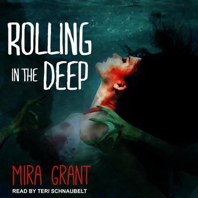 Rolling in the Deep  Audiobook, by Mira Grant
