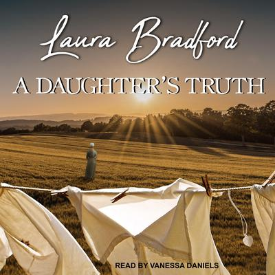 A Daughter's Truth Audiobook, by Laura Bradford