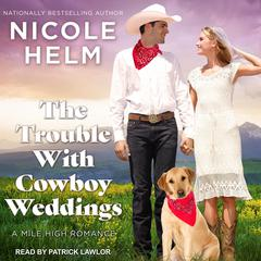 The Trouble With Cowboy Weddings Audiobook, by Nicole Helm