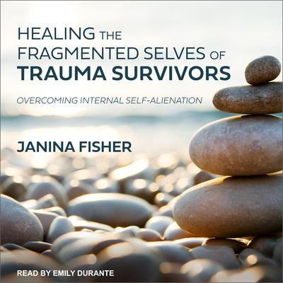 Healing the Fragmented Selves of Trauma Survivors: Overcoming Internal Self-Alienation Audiobook, by Janina Fisher