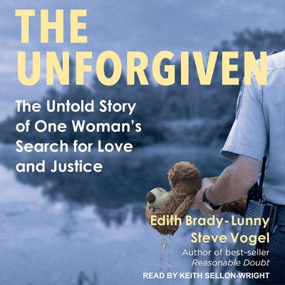 The Unforgiven: The Untold Story of One Womans Search for Love and Justice Audiobook, by Edith Brady-Lunny