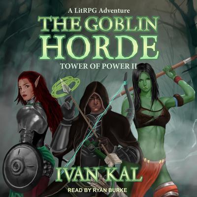 The Goblin Horde: A LitRPG Adventure Audiobook, by Ivan Kal