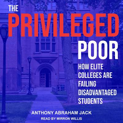 The Privileged Poor: How Elite Colleges Are Failing Disadvantaged Students Audiobook, by Anthony Abraham Jack