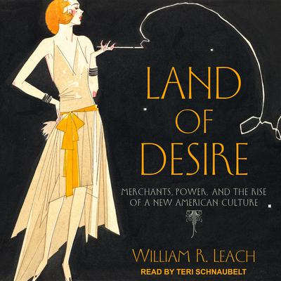 Land of Desire: Merchants, Power, and the Rise of a New American Culture Audiobook, by William R. Leach
