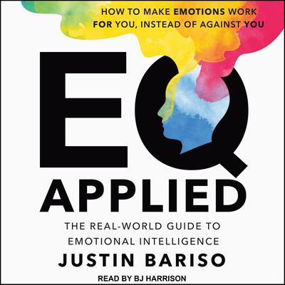 EQ Applied: The Real-World Guide to Emotional Intelligence Audiobook, by Justin Bariso