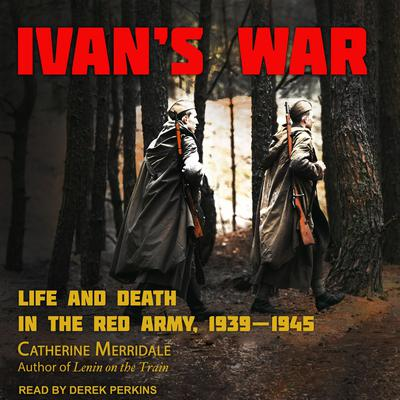 Ivan's War: Life and Death in the Red Army, 1939-1945 Audiobook, by
